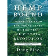 Hemp Bound: Dispatches from the Front Lines of the Next Agricultural Revolution, Paperback/Doug Fine
