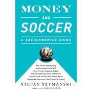 Money and Soccer: A Soccernomics Guide: Why Chievo Verona, Unterhaching, and Scunthorpe United Will Never Win the Champions League, Why Manchester Cit, Paperback