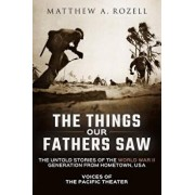 The Things Our Fathers Saw: The Untold Stories of the World War II Generation from Hometown, Usa-Voices of the Pacific Theater, Paperback/MR Matthew a. Rozell
