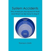 System Accidents: Why Americans Are Injured at Work and What Can Be Done to Stop It, Paperback/Thomas a. Smith