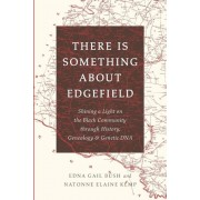 There Is Something about Edgefield: Shining a Light on the Black Community Through History, Genealogy & Genetic DNA, Paperback