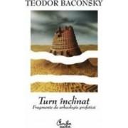 Turn inclinat. Fragmente de arheologie profetica - Teodor Baconschi - PRECOMANDA