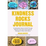 The Kindness Rocks Journal: An Interactive Space to Work Through Difficult Times and Create Inspiring Messages to Share with Others, Paperback/Megan Murphy