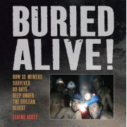 Buried Alive!: How 33 Miners Survived 69 Days Deep Under the Chilean Desert, Hardcover