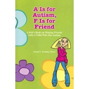 A is for Autism F Is for Friend: A Kid's Book for Making Friends with a Child Who Has Autism, Paperback/Joanna Keating-Velasco