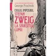 Exilul imposibil. Stefan Zweig la sfarsitul lumii/George Prochnik