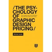 The Psychology of Graphic Design Pricing: Price creative work with confidence. Win more bids. Make more money., Paperback/Michael C. Janda