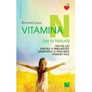 Vitamina N (de la Natura). 500 de cai pentru a imbunatati sanatatea si fericirea familiei tale/Richard Louv