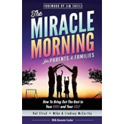 The Miracle Morning for Parents and Families: How to Bring Out the Best in Your Kids and Your Self, Paperback/Hal Elrod