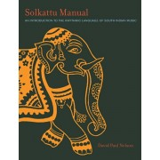 Solkattu Manual: An Introduction to the Rhythmic Language of South Indian Music, Paperback/David P. Nelson