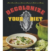 Decolonize Your Diet: Plant-Based Mexican-American Recipes for Health and Healing, Paperback/Luz Calvo