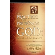 The Practice of the Presence of God: The Original 17th Century Letters and Conversations of Brother Lawrence, Paperback/Brother Lawrence