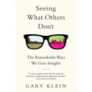Seeing What Others Don't: The Remarkable Ways We Gain Insights, Paperback