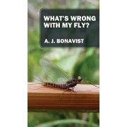 What's Wrong With My Fly?, Paperback/A. J. Bonavist