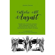 Catholic All August: Traditional Catholic prayers, Bible passages, songs, and devotions for the month of the Immaculate Heart of Mary, Paperback/Kendra Tierney