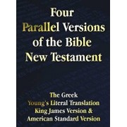 Four Parallel Versions of the Bible New Testament: The Greek, Young's Literal Translation, King James Version, American Standard Version, Side by Side, Hardcover/Benediction Classics