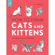 How to Draw Cats and Kittens: A Complete Guide for Beginners, Paperback