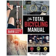 The Total Bicycling Manual: 268 Tips for Two-Wheeled Fun, Paperback/Robert F. James