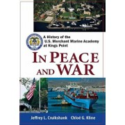 In Peace and War: A History of the U.S. Merchant Marine Academy at Kings Point, Hardcover/Jeffrey L. Cruikshank