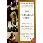 The Forger's Spell: A True Story of Vermeer, Nazis, and the Greatest Art Hoax of the Twentieth Century, Paperback/Edward Dolnick