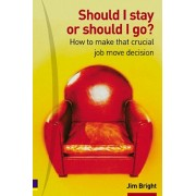 Should I Stay Or Should I Go?. How to make that crucial job move decision, Paperback/Jim Bright