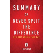 Summary of Never Split the Difference: By Chris Voss and Tahl Raz Includes Analysis, Paperback/Instaread Summaries