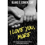 I Love You, More: Short Stories of Addiction, Recovery, and Loss From the Family's Perspective, Paperback/Blake E. Cohen