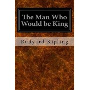 The Man Who Would Be King, Paperback/Rudyard Kipling