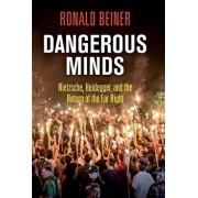 Dangerous Minds: Nietzsche, Heidegger, and the Return of the Far Right, Hardcover/Ronald Beiner