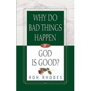 Why Do Bad Things Happen If God Is Good?, Paperback/Ron Rhodes