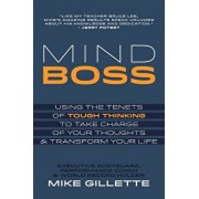 Mind Boss: Using the Tenets of Tough Thinking to Take Charge of Your Thoughts and Transform Your Life, Paperback/Mike Gillette