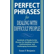 Perfect Phrases for Dealing with Difficult People: Hundreds of Ready-To-Use Phrases for Handling Conflict, Confrontations and Challenging Personalitie, Paperback