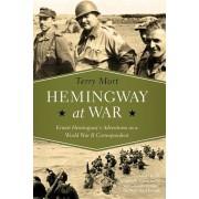 Hemingway at War: Ernest Hemingway's Adventures as a World War II Correspondent, Paperback