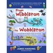 From Wibbleton to Wobbleton: Adventures with the Elements of Music and Movement, Paperback/James Harding