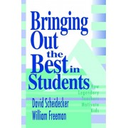 Bringing Out the Best in Students. How Legendary Teachers Motivate Kids, Paperback/William B. Freeman