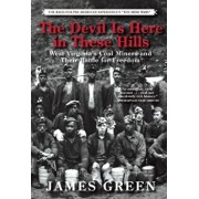 The Devil Is Here in These Hills: West Virginia's Coal Miners and Their Battle for Freedom, Paperback/James R. Green