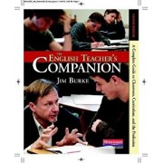 The English Teacher's Companion, Fourth Edition: A Completely New Guide to Classroom, Curriculum, and the Profession, Paperback (4th Ed.)/Jim Burke