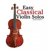 Easy Classical Violin Solos: Featuring Music of Bach, Mozart, Beethoven, Vivaldi and Other Composers., Paperback