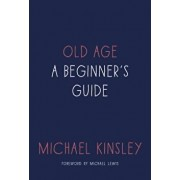Old Age: A Beginner's Guide, Hardcover/Michael Kinsley
