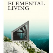 Elemental Living: Contemporary Houses in Nature, Hardcover