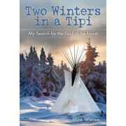 Two Winters in a Tipi: My Search for the Soul of the Forest, Paperback