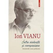 Intre violenta si compasiune/Ion Vianu