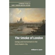 The Smoke of London: Energy and Environment in the Early Modern City, Paperback/William M. Cavert