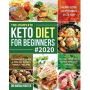 The Complete Keto Diet for Beginners #2020: Affordable, Quick & Healthy Budget Friendly Recipes to Heal Your Body & Help You Lose Weight (How I Lose 3, Paperback/Maria Houter