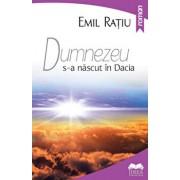 Dumnezeu s-a nascut in Dacia/Emil Ratiu