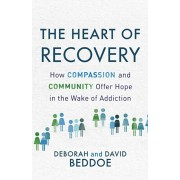 Heart of Recovery. How Compassion and Community Offer Hope in the Wake of Addiction, Paperback/David Beddoe