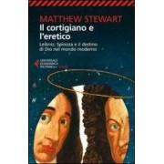 Matthew Stewart Il cortigiano e l'eretico. Leibniz, Spinoza e il destino di Dio nel mondo moderno ISBN:9788807882777