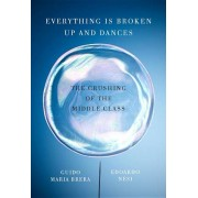 Everything Is Broken Up and Dances: The Crushing of the Middle Class, Hardcover