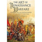 The Art of Renaissance Warfare: From the Fall of Constantinople to the Thirty Years War, Paperback/Stephen Turnbull