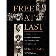 Free at Last: A History of the Civil Rights Movement and Those Who Died in the Struggle, Paperback/Sara Bullard